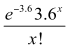 e to the power of negative 3.6 times 3.6 to the power of x divided by x factorial.